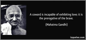 quote-a-coward-is-incapable-of-exhibiting-love-it-is-the-prerogative-of-the-brave-mahatma-gandhi-67970
